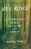 NEL BOSCO - LA STRAORDINARIA STORIA DELL'ULTIMO VERO EREMITA di Michael Finkel