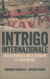 INTRIGO INTERNAZIONALE — Dalla strategia della tensione al caos Ustica di Giovanni Fasanella, Rosario Priore