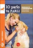 Io Parlo tu Parli - Manuale di Comprensione Cane/Umani Umani/Cane