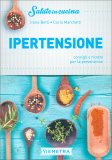 IPERTENSIONE. CONSIGLI E RICETTE PER LA PREVENZIONE Consigli e ricette per la prevenzione di Irene Betti, Carla Marchetti