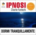 Ipnosi - Dormi Tranquillamente  — Audiolibro CD Mp3