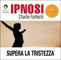 Ipnosi - Supera La Tristezza  — Audiolibro CD Mp3