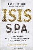 ISIS S.P.A. — Storia segreta della cospirazione occidentale e del terrore islamico - La verità che nessuno vi racconta di Daniel Estulin