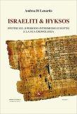 ISRAELITI & HYKSOS Ipotesi sul II Periodo Intermedio d'Egitto e la sua cronologia di Andrea Di Lenardo