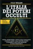 L'ITALIA DEI POTERI OCCULTI — Mafia, massoneria, banda della Magliana: un'inchiesta sensazionale sul più grande mistero criminale del ventesimo secolo di Philip Willan