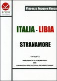 """ITALIA-LIBIA Stranamore 1911-2011 un rapporto di """"amore-odio"""" con una Guerra Controversa ed indecifrabile di Vincenzo Ruggero Manca"""