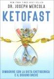 KETOFAST Dimagrire con la dieta chetogenica e il digiuno breve di Dr. Joseph Mercola