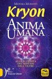 KRYON - ANIMA UMANA Alla scoperta dei misteri dell'Oltre di Monika Muranyi, Kryon
