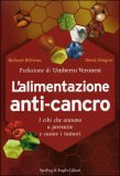 L'ALIMENTAZIONE ANTI-CANCRO I cibi che aiutano a prevenire e curare i tumori di Richard Beliveau, Denis Gingras