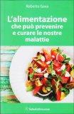 L'alimentazione che può Prevenire e Curare le Nostre Malattie  - Libro