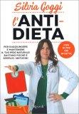 L'ANTI-DIETA Per raggiungere e mantenere il tuo peso naturale bastano poche e semplici abitudini - Con oltre 100 ricette di Silvia Goggi