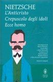 L'Anticristo - Crepuscolo degli Idoli - Ecce Homo — Libro