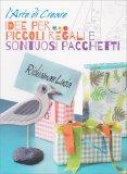 L'arte di Creare Idee per Piccoli Regali e Sontuosi Pacchetti - Libro