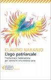 L'EGO PATRIARCALE Trasformare l'educazione per costruire una società sana di Claudio Naranjo