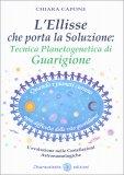 L'Ellisse che Porta la Soluzione: Tecnica Planetogenetica di Guarigione - Libro