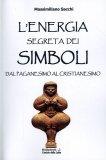 L'energia Segreta dei Simboli  - Libro