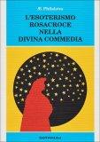 L'esoterismo Rosacroce nella Divina Commedia  - Libro