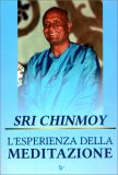 L'ESPERIENZA DELLA MEDITAZIONE di Sri Chinmoy