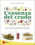 L'ESSENZA DEL CRUDO Oltre 180 ricette crudiste, vegan e biologiche di David Côtè, Mathieu Gallant