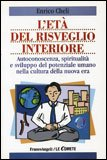 L'ETà DEL RISVEGLIO INTERIORE — Autoconoscenza, spiritualità e sviluppo del potenziale umano nella cultura della nuova era. di Enrico Cheli
