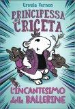 Principessa Criceta - L'Incantesimo delle Ballerine - Libro