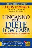 L'INGANNO DELLE DIETE LOW CARB (A BASSO CONTENUTO DI CARBOIDRATI) Con l'approfondimento del dott. Michael Greger sulle diete iperproteiche di T. Colin Campbell, Howard Jacobson