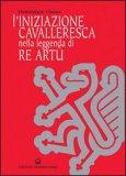 L'iniziazione Cavalleresca nella Leggenda di Re Artù - Libro