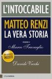 L'intoccabile - Matteo Renzi la Vera Storia  - Libro