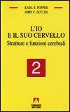 L'IO E IL SUO CERVELLO - VOL. 2 Strutture e funzioni cerebrali di Karl R. Popper, John C. Eccles