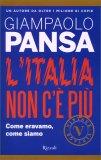 L'ITALIA NON C'è PIù Come eravamo, come siamo di Giampaolo Pansa