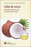 L'OLIO DI COCCO Naturale, nutriente, sano in cucina e per il corpo di Cynthia Holzapfel, Laura Holzapfel