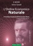 EBOOK - L'ORDINE ECONOMICO NATURALE Versione Ebook - PDF di Silvio Gesell
