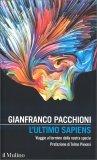L'ULTIMO SAPIENS — Viaggio al termine della nostra specie di Gianfranco Pacchioni