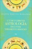 L'unico Libro di Astrologia di cui hai Veramente Bisogno  - Libro