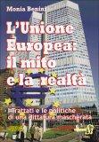 L'UNIONE EUROPEA: IL MITO E LA REALTà I Trattati e le politiche di una dittatura mascherata di Monia Benini