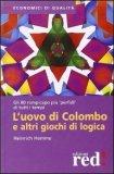 L'uovo di Colombo e altri Giochi di Logica  - Libro