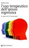 L'uso Terapeutico dell'Ipnosi Regressiva  - Libro