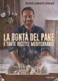 La Bontà del Pane e Tante Ricette Mediterranee - Libro