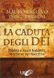 LA CADUTA DEGLI DEI — Bibbia e testi induisti: la storia va riscritta di Mauro Biglino, Enrico Baccarini