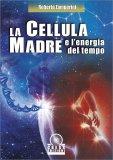 La Cellula Madre e l'Energia del Tempo - Libro