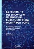 La Centralità del Linguaggio in Pedagogia: Espressione della Dignità dell'Uomo — Libro