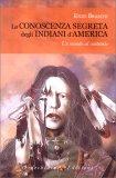 LA CONOSCENZA SEGRETA DEGLI INDIANI D'AMERICA Un  mondo al contrario di Enzo Braschi (Bisonte che corre)