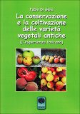 La Conservazione e la Coltivazione delle Varietà Vegetali Antiche  - Libro