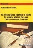 La Consulenza Tecnica di Parte In Ambito Clinico-forense - Libro