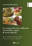 La Cucina del Terzo Millennio Sostenibile, Vegan & Senza Glutine - Libro