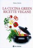 La Cucina Green Ricette Vegane  - Libro