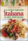 La Cucina Regionale Italiana in Oltre 5000 Ricette  - Libro