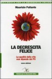 LA DECRESCITA FELICE La qualità della vita non dipende dal Pil di Maurizio Pallante