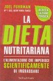 LA DIETA NUTRITARIANA L'alimentazione che impedisce scientificamente di ingrassare - Blocca la Fame Tossica di Joel Fuhrman