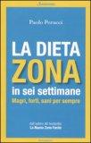 La Dieta Zona in Sei Settimane